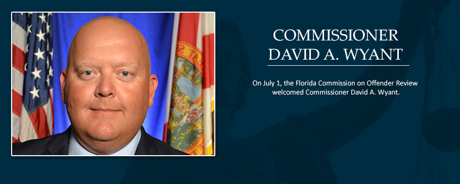 On July 1, the Florida Commission on Offender Review welcomed Commissioner David A. Wyant.